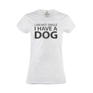 Tričko dámské I am not single I have a dog