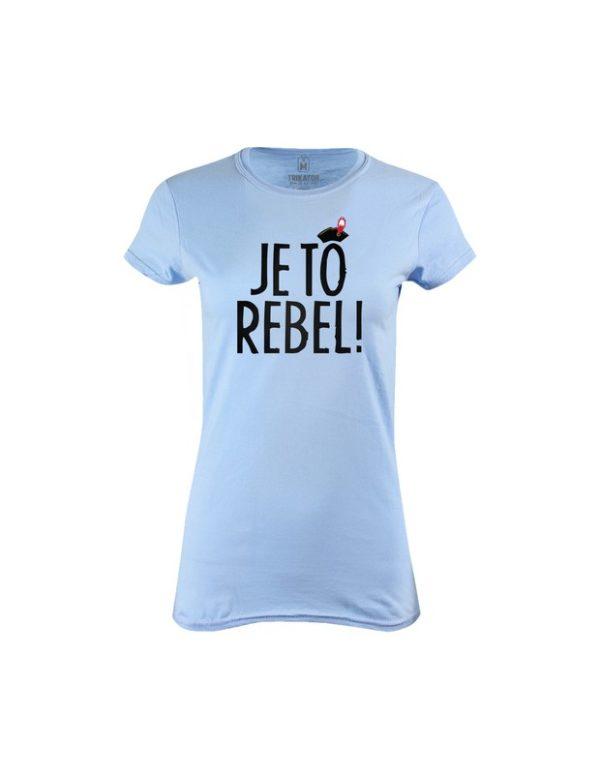 Tričko dámské Je to rebel!