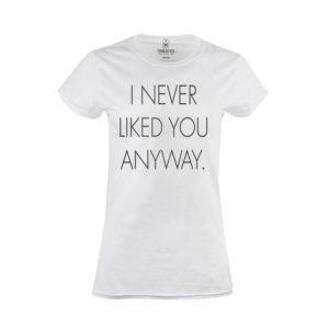Tričko dámské Never Liked You Anyway