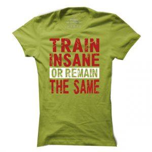 Dámské fitness tričko Train insane or remain the same